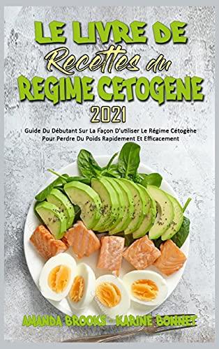 Le Livre De Recettes Du Régime Cétogène 2021: Guide Du Débutant Sur La Façon D'utiliser Le Régime Cétogène Pour Perdre Du Poids Rapidement Et Efficacement (Keto Diet Cookbook 2021) (French Version)