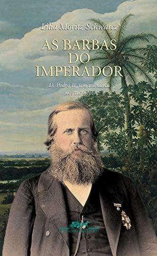 As barbas do imperador: D. Pedro II, um monarca nos trópicos