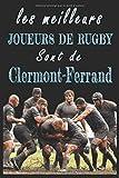 Les meilleurs joueurs de Rugby sont de Clermont-Ferrand  Carnet de notes: Carnet de note pour les Joueurs de Rugby nés Clermont-Ferrand  cadeaux pour ... quelqu'un de la famille amateur de Rugby