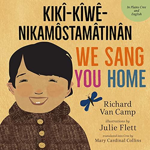 We Sang You Home / Kikî-Kîwê-Nikamôstamâtinân (English Edition)