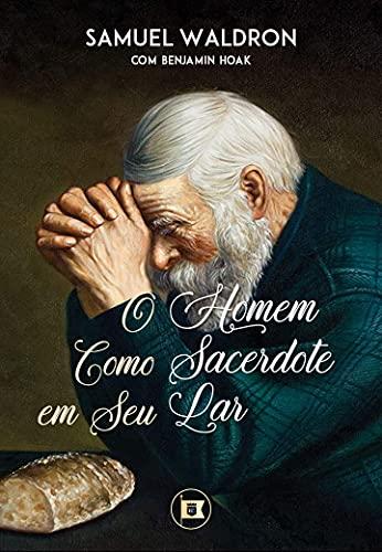 O Homem como Sacerdote de seu Lar.