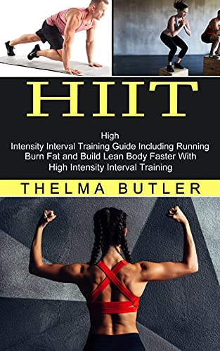 Hiit: Burn Fat and Build Lean Body Faster With High Intensity Interval Training (High Intensity Interval Training Guide Including Running)