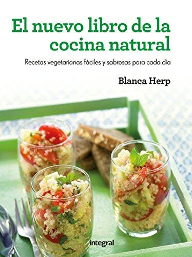 El nuevo libro de la cocina natural: Recetas vegetarianas fáciles y sabrosas para cada día (ALIMENTACION)