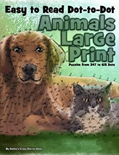 Easy to Read Dot-to-Dot Animals: Large Print Puzzles from 347 to 615 Dots (Dot to Dot Books For Adults) (Volume 17)