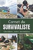 Carnet du survivaliste checklists notes inventaires: Un livre pour se préparer à être autonome et survivre...