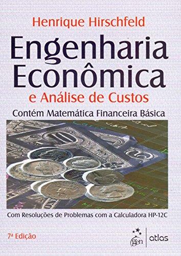 Engenharia Econômica E Análise De Custos: Resoluções De Problemas Com A Calculadora Hp-12C: Contém Matemática Financeira Básica - Com Resoluções de Problemas com a Calculadora HP-12C