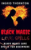 Black Magic Love Spells: Black Magic Love Spells For Beginners (Black Magic Spell Book)