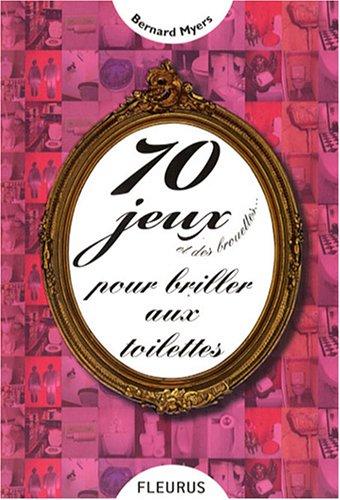 70 JEUX POUR BRILLER AUX TOILETTES (70 JEUX ET DES BROUETTES)