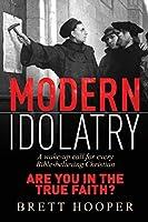 Modern Idolatry: Are you in the True Faith?