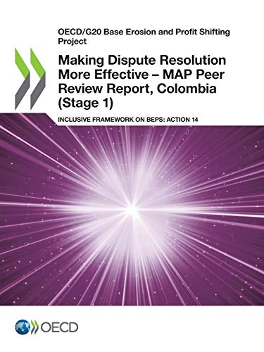 Oecd/G20 Base Erosion and Profit Shifting Project Making Dispute Resolution More Effective - Map Peer Review Report, Colombia (Stage 1) Inclusive Framework on Beps: Action 14