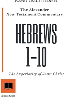 The Alexander New Testament Commentary Hebrews 1-10: The Superiority of Jesus Christ