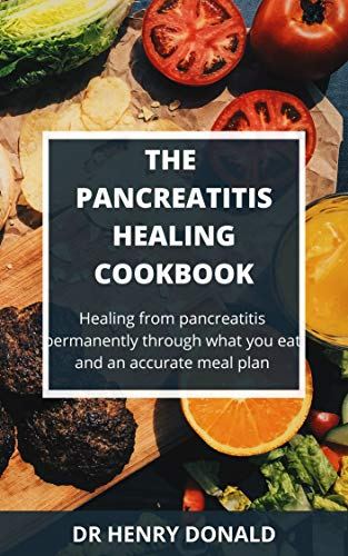 THE PANCREATITIS HEALING COOKBOOK: Healing from pancreatitis permanently through what you eat and an accurate meal plan. (English Edition)