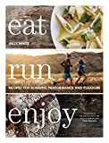 Eat Run Enjoy: Recipes for Running Performance and Pleasure