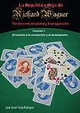 La república roja de Richard Wagner. Terrorismo artístico y transgresión. Volumen 1. El camino a la revolución y al anarquismo