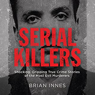 Serial Killers     Shocking, Gripping True Crime Stories of the Most Evil Murderers              By:                                                                                                                                 Brian Innes                               Narrated by:                                                                                                                                 David John                      Length: 12 hrs and 1 min     69 ratings     Overall 4.2