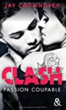 Clash T2 - Passion coupable: Après Marked Men, la nouvelle série New Adult de Jay Crownover