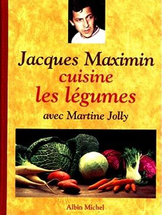 Jacques Maximin cuisine les légumes: avec Martine Jolly