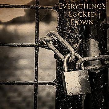 Everythings Locked Down