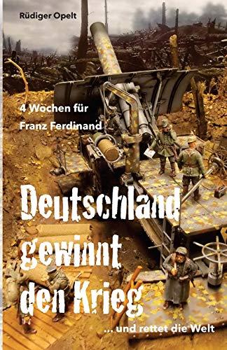 4 Wochen für Franz Ferdinand: 1918 So hätte Deutschland den Krieg gewonnen und die Welt gerettet!