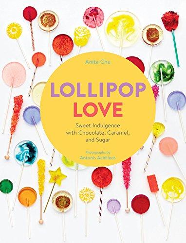 Lollipop Love: Sweet Indulgence with Chocolate, Caramel, and Sugar (English Edition)