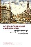 Deutsch-Chinesische Annaherungen: Kultureller Austausch Und Gegenseitige Wahrnehmung in Der Zwischenkriegszeit (German Edition)