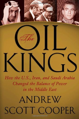 The Oil Kings: How the U.S., Iran, and Saudi Arabia Changed the Balance of Power in the Middle East by Andrew Scott Cooper (2011-08-09)