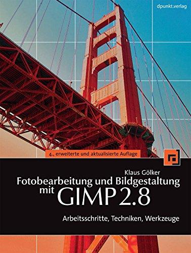Fotobearbeitung und Bildgestaltung mit GIMP 2.8: Arbeitsschritte, Techniken, Werkzeuge