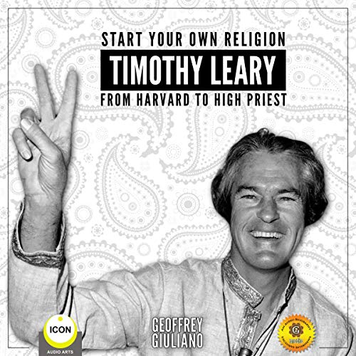 Start Your Own Religion Timothy Leary - From Harvard to High Priest                   By:                                                                                                                                 Geoffrey Giuliano                               Narrated by:                                                                                                                                 Geoffrey Giuliano                      Length: 3 hrs     2 ratings     Overall 5.0
