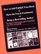 How to Self-Publish Your Book & Have the Fun & Excitement of Being a Best-Selling Author: An Expert's Step-By-Step Guide to Marketing Your Book Succ