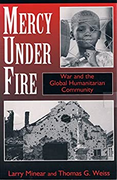 Paperback Mercy Under Fire: War And The Global Humanitarian Community Book