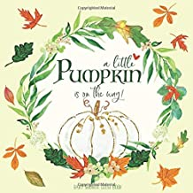 Baby Shower Guest Book: A Little Pumpkin Is On The Way: Guestbook Wishes & Advice + Predictions + Gift Log   White Pumpkin Autumn Leaves   Rustic Boho Chic Fall Colors Gender Neutral