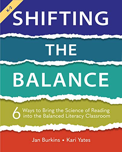 Compare Textbook Prices for Shifting the Balance: 6 Ways to Bring the Science of Reading into the Balanced Literacy Classroom paperback Edition ISBN 9781625315106 by Burkins, Jan,Yates, Kari