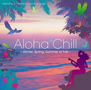 Winter,Spring,Summer or Fall:Aloha Chill