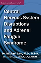 Central Nervous System Disruptions and Adrenal Fatigue Syndrome (Dr. Lam's Adrenal Recovery Series)