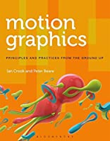 Motion Graphics: Principles and Practices from the Ground Up (Required Reading Range) by Ian Crook Peter Beare(2016-02-11)