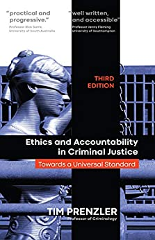 Ethics and Accountability in Criminal Justicce: Towards a Universal Standard - THIRD EDITION by [Tim Prenzler]