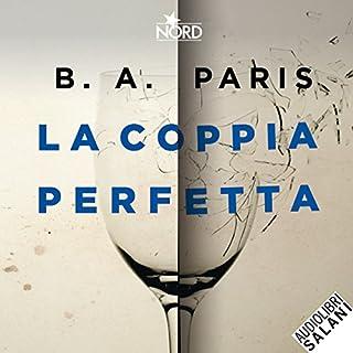 La coppia perfetta                   Di:                                                                                                                                 B. A. Paris                               Letto da:                                                                                                                                 Alessandra Eleonori                      Durata:  8 ore e 57 min     287 recensioni     Totali 4,3