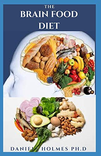 THE BRAIN FOOD DIET: Delicious Recipes And Dietary Management To Boost Brain and Prevent Dementia and Alzheimer