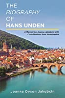 The Biography of Hans Unden: A Memoir by Joanna Jakubcin with Contributions from Hans Unden
