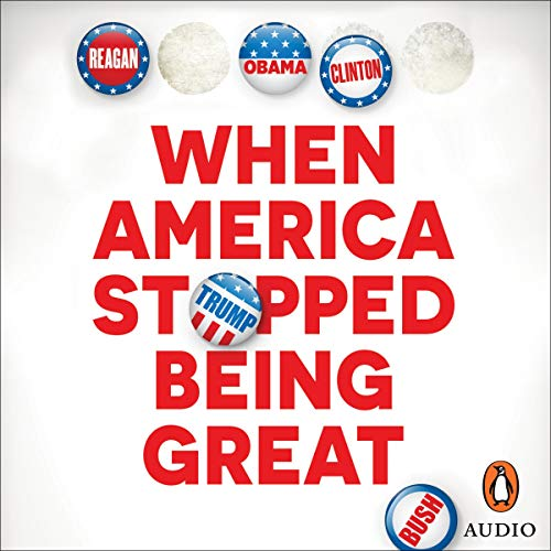 When America Stopped Being Great: A History of the Present