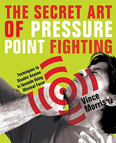 The Secret Art of Pressure Point Fighting: Techniques to...