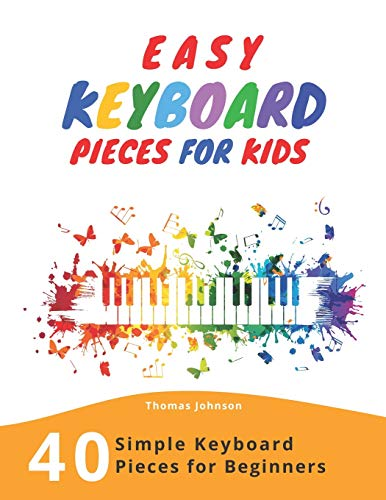 Easy Keyboard Pieces For Kids: 40 Simple Keyboard Pieces For Beginners -> Easy Keyboard Songbook For Kids (Simple Keyboard Sheet Music With Letters For Beginners)