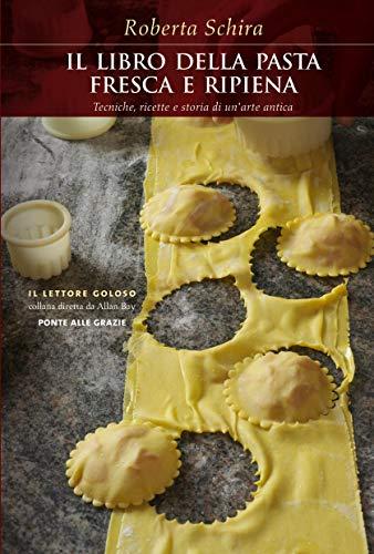 La pasta fresca e ripiena: Tecniche, ricette e storia di un'arte antica