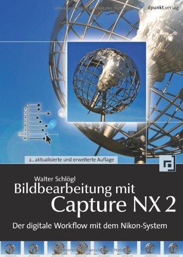 Bildbearbeitung mit Capture NX2: Der digitale Workflow mit dem Nikon-System