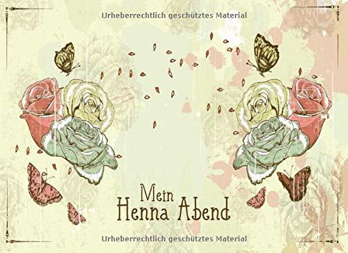Mein Henna Abend: Gästebuch I Erinnerungsalbum für die Henna Nacht zum selbst gestalten I...