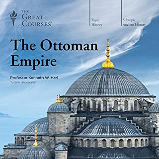 The Ottoman Empire                   Written by:                                                                                                                                 Kenneth W. Harl,                                                                                        The Great Courses                               Narrated by:                                                                                                                                 Kenneth W. Harl                      Length: 18 hrs and 44 mins     12 ratings     Overall 4.1