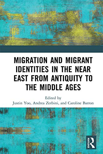 Migration and Migrant Identities in the Near East from Antiquity to the Middle Ages (English Edition)