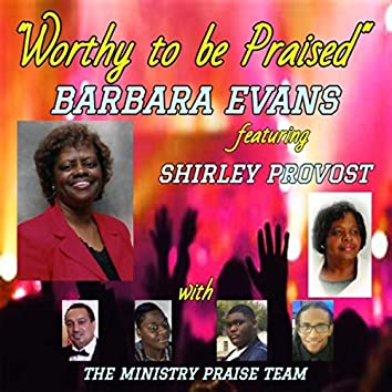 Worthy to Be Praised (feat. Shirley Provost & The Ministry Praise Team)
