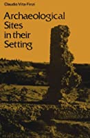 Archaeological Sites in Their Setting (Ancient Peoples and Places)
