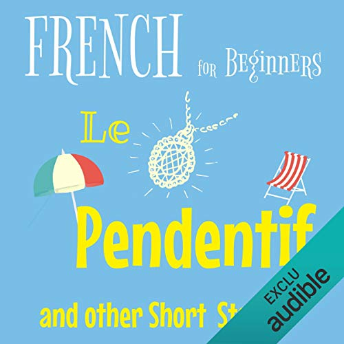 French for Beginners - Le Pendentif and other Short Stories audiobook cover art